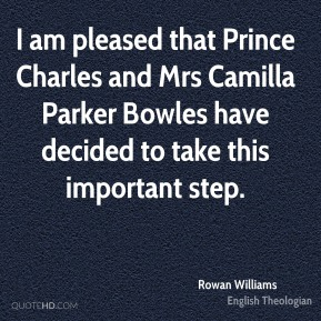 Rowan Williams - I am pleased that Prince Charles and Mrs Camilla Parker Bowles have decided to take this important step.
