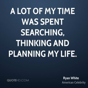 A lot of my time was spent searching, thinking and planning my life.