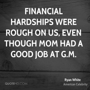 Ryan White - Financial hardships were rough on us, even though Mom had a good job at G.M.