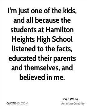 I'm just one of the kids, and all because the students at Hamilton Heights High School listened to the facts, educated their parents and themselves, and believed in me.
