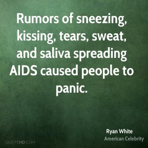 Rumors of sneezing, kissing, tears, sweat, and saliva spreading AIDS caused people to panic.