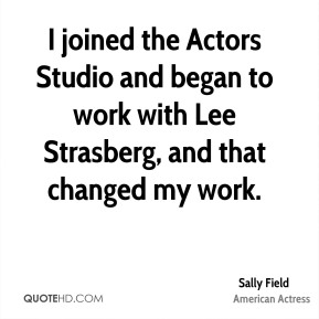 I joined the Actors Studio and began to work with Lee Strasberg, and that changed my work.