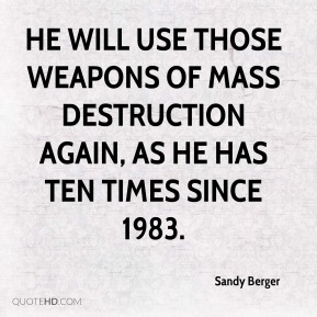 He will use those weapons of mass destruction again, as he has ten times since 1983.