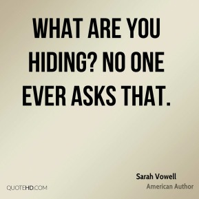 What are you hiding? No one ever asks that.