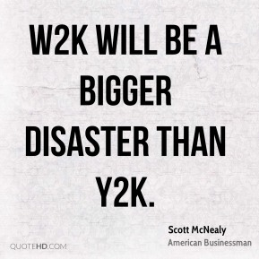W2K will be a bigger disaster than Y2K.