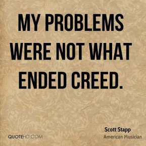 My problems were not what ended Creed.