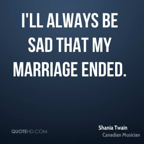 I'll always be sad that my marriage ended.