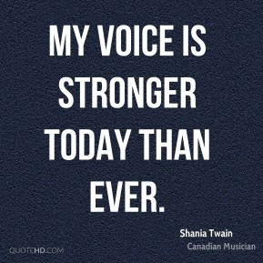 My voice is stronger today than ever.