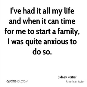 I've had it all my life and when it can time for me to start a family, I was quite anxious to do so.