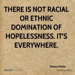 There is not racial or ethnic domination of hopelessness. It's everywhere.