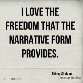 I love the freedom that the narrative form provides.