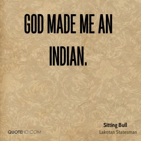 God made me an Indian.