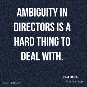 Skeet Ulrich - Ambiguity in directors is a hard thing to deal with.