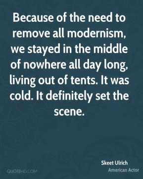 Because of the need to remove all modernism, we stayed in the middle of nowhere all day long, living out of tents. It was cold. It definitely set the scene.