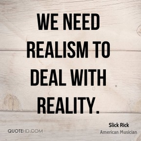 Slick Rick - We need realism to deal with reality.
