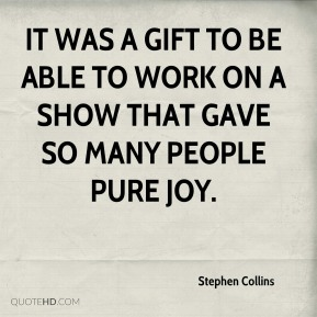 Stephen Collins  - It was a gift to be able to work on a show that gave so many people pure joy.