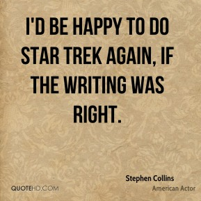 I'd be happy to do Star Trek again, if the writing was right.
