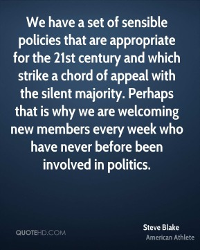 We have a set of sensible policies that are appropriate for the 21st century and which strike a chord of appeal with the silent majority. Perhaps that is why we are welcoming new members every week who have never before been involved in politics.