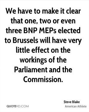 Steve Blake - We have to make it clear that one, two or even three BNP MEPs elected to Brussels will have very little effect on the workings of the Parliament and the Commission.