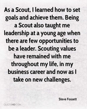 As a Scout, I learned how to set goals and achieve them. Being a Scout also taught me leadership at a young age when there are few opportunities to be a leader. Scouting values have remained with me throughout my life, in my business career and now as I take on new challenges.