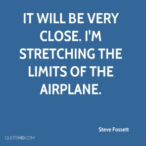 It will be very close. I'm stretching the limits of the airplane.
