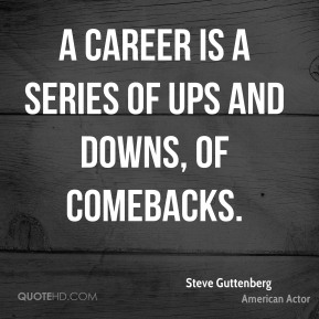 A career is a series of ups and downs, of comebacks.