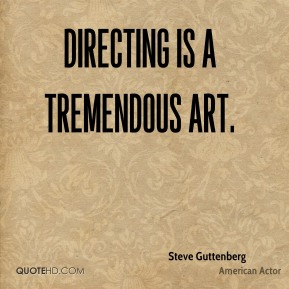 Directing is a tremendous art.