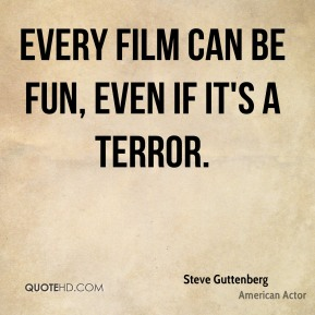Every film can be fun, even if it's a terror.