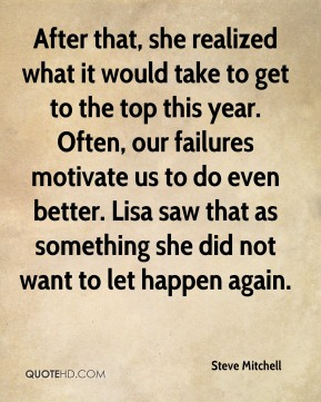 Steve Mitchell  - After that, she realized what it would take to get to the top this year. Often, our failures motivate us to do even better. Lisa saw that as something she did not want to let happen again.