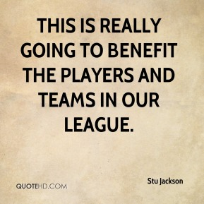 This is really going to benefit the players and teams in our league.