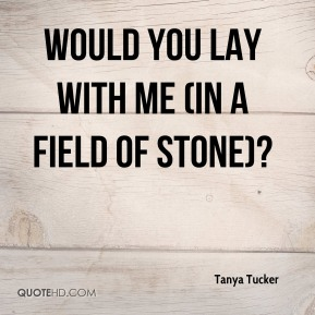 Tanya Tucker  - Would You Lay With Me (In a Field of Stone)?