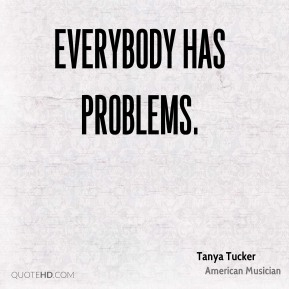 Everybody has problems.