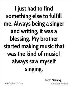 I just had to find something else to fulfill me. Always being a singer and writing, it was a blessing. My brother started making music that was the kind of music I always saw myself singing.