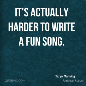 It's actually harder to write a fun song.