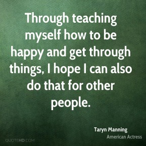 Through teaching myself how to be happy and get through things, I hope I can also do that for other people.