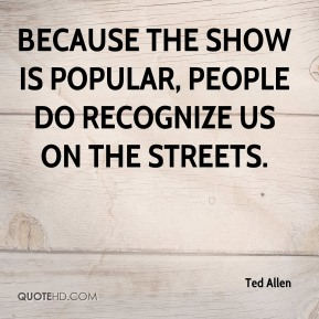 Ted Allen - Because the show is popular, people do recognize us on the streets.
