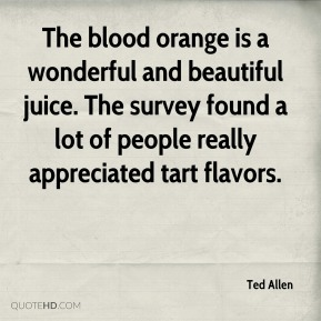 Ted Allen  - The blood orange is a wonderful and beautiful juice. The survey found a lot of people really appreciated tart flavors.