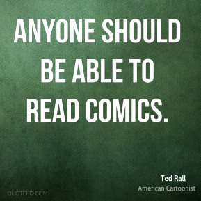 Ted Rall - Anyone should be able to read comics.