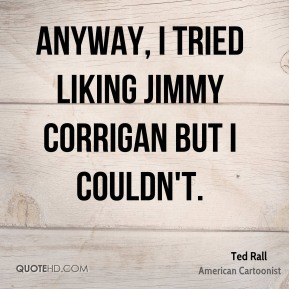 Anyway, I tried liking Jimmy Corrigan but I couldn't.