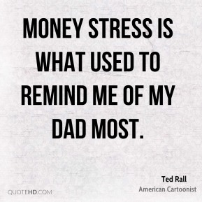 Money stress is what used to remind me of my Dad most.