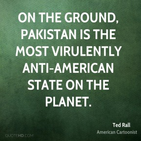On the ground, Pakistan is the most virulently anti-American state on the planet.