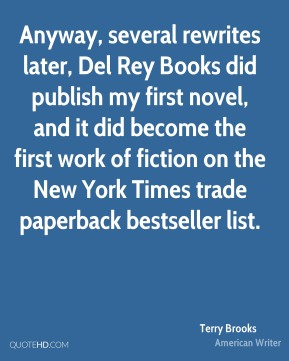 Anyway, several rewrites later, Del Rey Books did publish my first novel, and it did become the first work of fiction on the New York Times trade paperback bestseller list.
