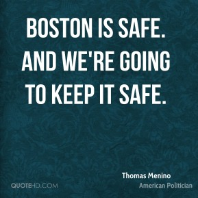 Boston is safe. And we're going to keep it safe.