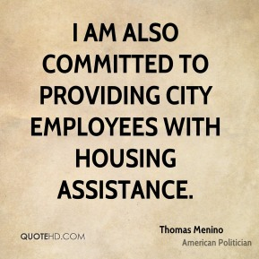 Thomas Menino - I am also committed to providing city employees with housing assistance.