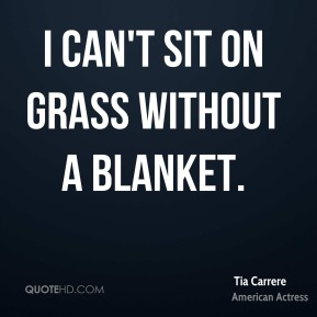 I can't sit on grass without a blanket.