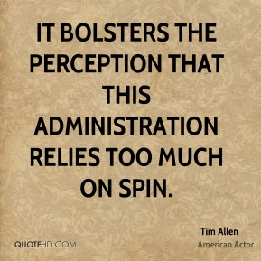 It bolsters the perception that this administration relies too much on spin.