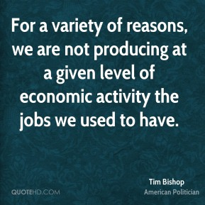 For a variety of reasons, we are not producing at a given level of economic activity the jobs we used to have.