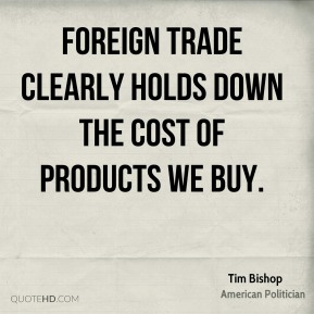 Foreign trade clearly holds down the cost of products we buy.