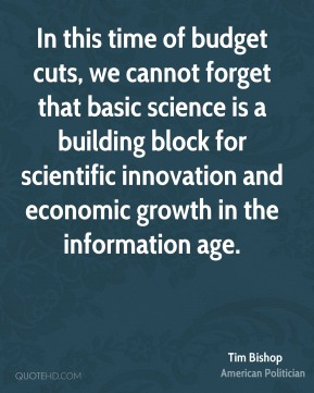 In this time of budget cuts, we cannot forget that basic science is a building block for scientific innovation and economic growth in the information age.