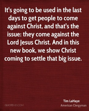 It's going to be used in the last days to get people to come against Christ, and that's the issue: they come against the Lord Jesus Christ. And in this new book, we show Christ coming to settle that big issue.